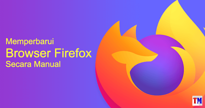 Memperbarui (update) browser Mozilla Firefox secara manual