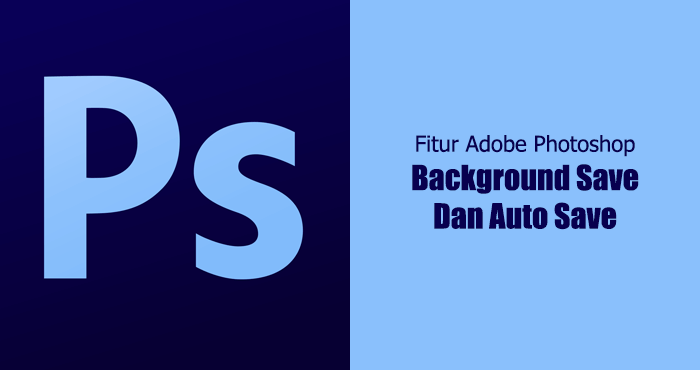 Fitur background Save dan Auto Save Recover di Adobe Photoshop