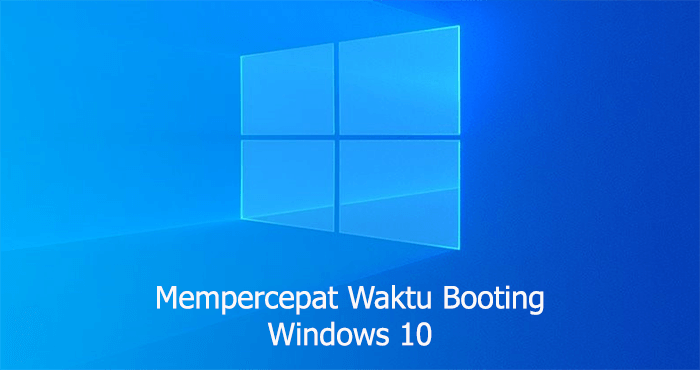 Cara mempercepat waktu booting Windows 10