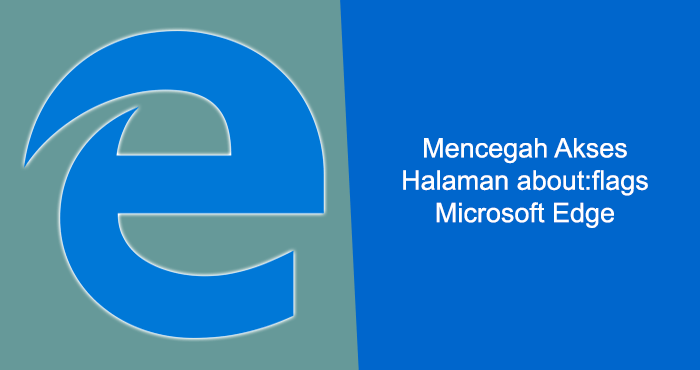 Mencegah akses-halaman pengaturan (settings page) about:flags browser Microsoft Edge