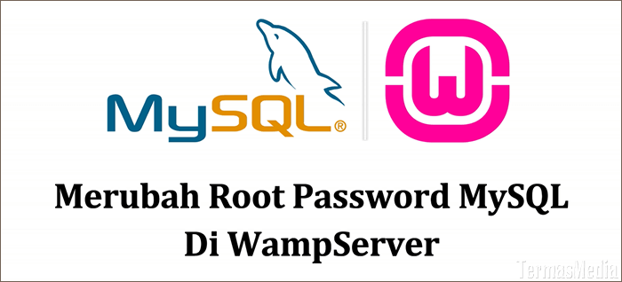 Merubah root password MySQL di WampServer